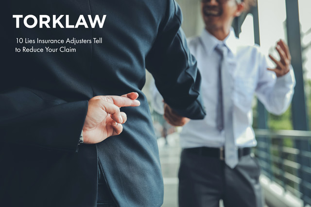 10 Lies Insurance Adjusters Tell To Reduce Your Claim Torklaw
