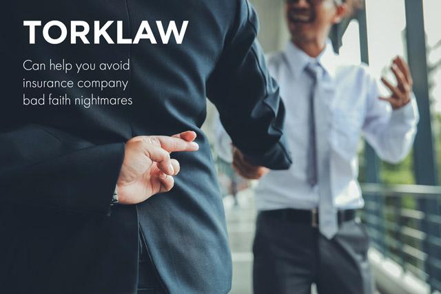 insurance company bad faith - TorkLaw can help