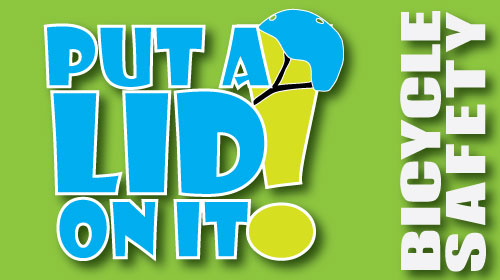 Put a Lid On It! Bicycle Safety Campaign